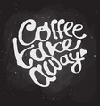 coffee take away hand draw lettering logo vector image