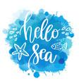 hand drawn quote - hello sea vector image