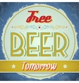 Vintage Free Beer Tomorrow Sign vector image vector image