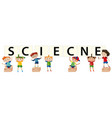 kids holding letter cards saying science vector image