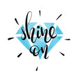shine on - lettering inspirational quote vector image