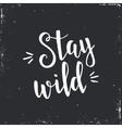 Stay Wild Hand drawn typography poster vector image