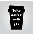Take coffee with you vector image