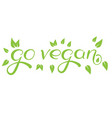 calligraphy go vegan hand drawn sign vector image