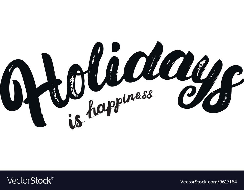 Holidays is happiness hand written lettering vector