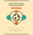 Football retro tournament poster with ball emblem vector image