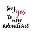 Say yes to new adventures print vector image