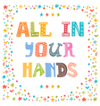 All in your hands Hand drawn inspirational vector image