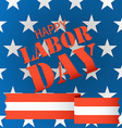 The celebration of The Labor Day greeting card vector image vector image
