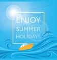 enjoy summer holidays - poster card vector image