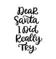 dear santa i did really try phrase vector image