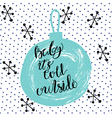Christmas winter calligraphy Baby it s cold vector image