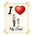 I love my dad vector image vector image