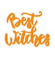 best witches hand drawn lettering phrase vector image