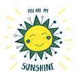 cute sun card you are my sunshine vector image