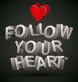 Follow your heart vector image