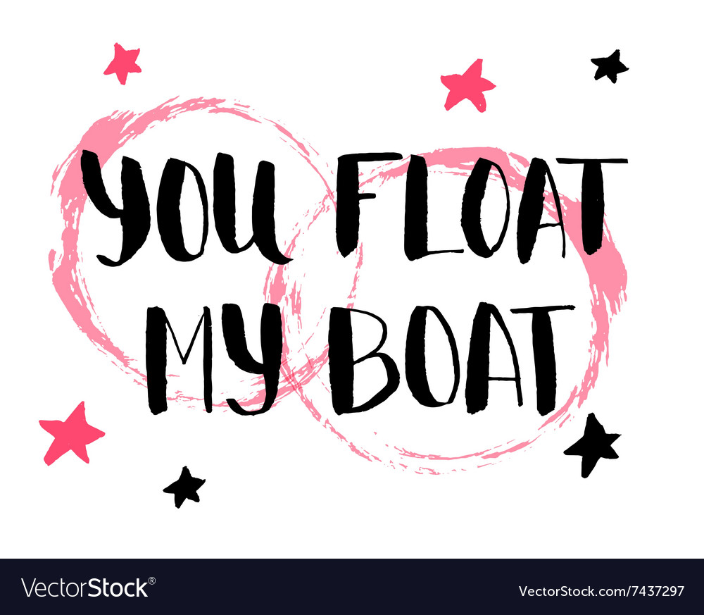 You float my boat hand drawn calligraphy quote vector