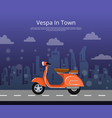 vespa in town poster in flat style vector image