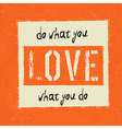 Inspirational do what you love poster vector image