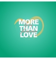 Romantic recognition More than love vector image