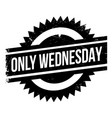 only wednesday rubber stamp vector image