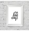 No bad days on wall vector image