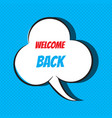 comic speech bubble with phrase welcome back vector image