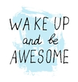 Wake Up and Be Awesome lettering calligraphy vector image