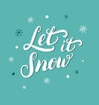Let it snow hand written Christmas lettering with vector image