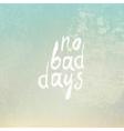 no bad days vintage vector image vector image