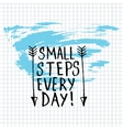 Small Steps Every Day lettering calligraphy vector image
