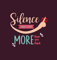 silence says a lot more than you think quotes vector image
