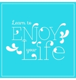 Learn to enjoy your life lettering vector image