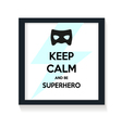 Keep calm and be Superhero vector image