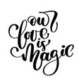 our love is magic valintines day card with hand vector image