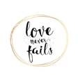 Love never fails inscription Greeting card with vector image