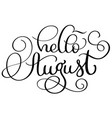 Hello august text on white background vintage vector image