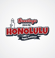honolulu vacation greetings theme vector image