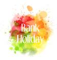 bank holiday abstract blot vector image