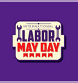 happy international labor day emblem may holiday vector image
