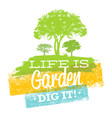 life is garden dig it eco motivation quote vector image