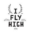 i fly high sign hand lettering design vector image