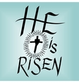Lettering Bible He is risen near the cross vector image