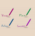 4 colored pencil writing visionplanactionsuccess vector image