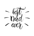 Best dad ever - hand drawn lettering vector image