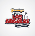 los angeles vacation greetings theme vector image