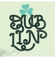 Dublin Vintage Typography Shamrock Leaf Clover vector image