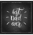 Best Dad ever - hand painted quote on chalkboard vector image vector image