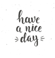 Have a nice day Hand drawn typography poster vector image