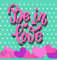 be in love lettering phrase on colorful vector image